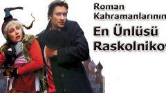 Roman Kahramanlarının En Ünlüsü: Raskolnikov