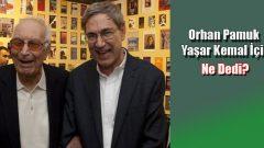 Orhan Pamuk Yaşar Kemal için ne söyledi?