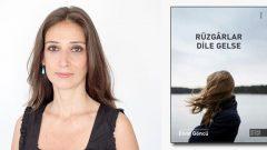 Elvin Göncü'nün ilk romanı Rüzgarlar Dile Gelse