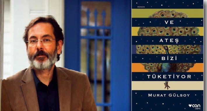 Murat Gülsoy'un Ve Ateş Bizi Tüketiyor romanı raflarda