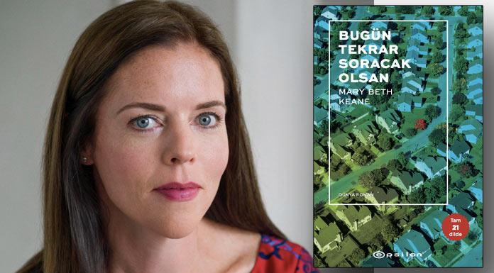 Mary Beth Keane 'Bugün Tekrar Soracak Olsan' romanıyla raflarda