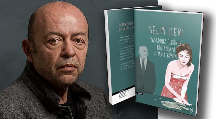 Selim İleri yeni romanı Yaşadınız Öldünüz Bir Anlamı Olmalı Bunun ile